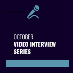 October Video interviews series